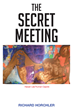 """Richard Horchler's  New Book """"The Secret Meeting"""" is a Breathtakingly Romantic Journey Through Trials and Tribulations in the Pursuit of Happiness"""