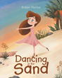 "Author Arleen Horton's Newly Released ""Dancing in the Sand"" Inspires Readers to Embrace Their Talents and Follow Their Dreams"