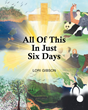 "Author Lori Gibson's Newly Released ""All Of This In Just Six Days"" is a Vividly Illustrated Children's Story Depicting God's Mighty Miracle of Creation"