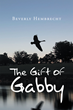 "Author Beverly Hembrecht's Newly Released ""The Gift of Gabby"" is a Story About One Woman's Difficult Journey With Cancer and the Goose Who Helped her Smile Through it"