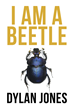 """Dylan Jones's New Book """"I Am A Beetle"""" is a Profound, In-depth Work that Delves into the Meaning of Life, Reincarnation and the Human Psyche."""