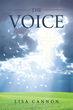 "Author Lisa Cannon's Newly Released ""The Voice"" Is the Life-changing Chronicle Following the Author as She Realizes She Is Trapped in a Downward Spiral"