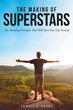 "Author Akwasi Ofori's Newly Released ""The Making of Superstars: Ten Amazing Principles That Will Turn Your Life Around"" is an Energetic Guidebook That Focuses on Success"