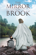 "Author Mark Hamilton's Newly Released ""The Mirror In The Brook"" is an Eloquent, Spiritual Reflection on all of the Struggles, Conflicts, and Rriumphs That Life Delivers"