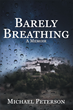 """Author Michael Peterson's Newly-released """"Barely Breathing"""" is a Wistful and Enthralling Memoir About a Son's Journey to Fulfill his Passing Father's Final Wishes"""