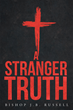 """Author Bishop J. B. Russell's newly released """"A Stranger Truth"""" is an Expose of the Dark Forces at Work in the World to Destroy Peaceful Existence with God"""
