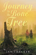 "Author Jan Thacker's Newly Released ""Journey to the Bone Tree"" is an Unpredictable, Yet Hopeful Page-turner for Readers of All Ages"
