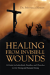 "Author Dr. Michelle Harris's Newly Released ""Healing from Invisible Wounds"" is Powerful Medicine for the Mind and Soul."