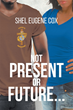 "Shel Eugene Cox's Newly Released ""Not Present or Future..."" is the Story of a Married Couple That Gets a Chance to Start All Over Again, Only to Learn a Valuable Lesson"