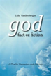 Author Questions Existence of God in 'God – Fact or Fiction'