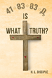 """H. L. Disciple's New Book """"41-83-83-0 A.D.: What is Truth?"""" is an Enlightening Work of Biblical Scholarship"""