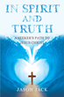 "Author Dr. Jack's Newly Released ""In Spirit and Truth: A Seeker's Path to Jesus Christ"" Cuts to the Core of True Christianity"