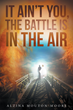 "Author Alzina Mouton-Moore's Newly Released ""It Ain't You, The Battle is in the Air"" is an astute and thorough guide to handling life's challenging obstacles from A to Z"