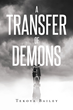 """Author Tekoya Bailey's New Book """"A Transfer Of Demons"""" is an Enchanting Fictional Story of a Woman Falling in Love While Finding Her Way Through Loss and Pain"""