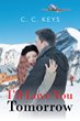 """Author C. C. Keys's New Book, """"I'll Love You Tomorrow,"""" is a Bewitching Tale of Lost Love and Hope, Mixed With the Pang of Reality as a Woman Attempts to Let Her Past Go"""