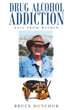 "Author Bruce Dutchuk's Book ""Drug Alcohol Addiction: Evil from Within"" is a Sincere Look at the Life of an Alcoholic and Addict"