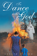 """Andrew Hersom's New Book """"To Dance With God"""" Is An Emotional, Religious Work About Faith, Finding One's Self And The Influence Of A Higher Power"""