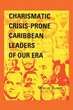 """Willie James's New Book """"Crisis-Prone Charismatic Caribbean Leaders"""" is a Fascinating Glimpse into the Political and Governmental Leaders of the Caribbean."""