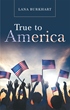 "Lana Burkhart's New Book ""True to America"" is a Patriotic and Dedicated Work Inspired by the Great People of America"