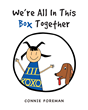 """Connie Foreman's New Book """"We're All In This Box Together"""" is a Beautifully Illustrated Children's Book that Teaches Diversity and Inclusion in a Relatable, Fun Way"""