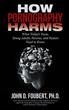 John D. Foubert, Ph.D. releases 'How Pornography Harms'