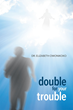 """Author Dr. Elizabeth Owonikoko's Newly Released """"Double for Your Trouble"""" is a Testimony of God's Faithfulness and His Continuing Earthy Presence and Devotion"""