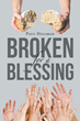 "Author Paul Hillman's newly released ""Broken For A Blessing"" is a guideline to help realize that brokenness and hurt in life can be used to bring healing and restoration."