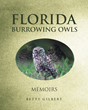 "Betty Gilbert's New Book ""Florida Burrowing Owls"" is a Creatively Crafted and Vividly Illustrated Journey into the World of Owls"