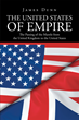 "James Dunn's New Book, ""The United States of Empire: The Passing of the Mantle from the United Kingdom to the United States"" is an Ode to an Unexpected Global Super Power"