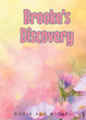 "Doris Ann Michel's New Book ""Brooke's Discovery"" is a Compelling Story of Resilience and Courage for Young Readers"