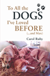 "Carol Lee Ruby's New Book ""To All the Dogs I've Loved Before (And Max)"" is a Heartfelt and Touching Memoir About Man's Best Friend"