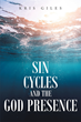 "Author Kris Giles's Newly Released ""Sin Cycles and the God Presence"" is a Powerful Tutorial and an Intriguing Look at the Secrets to Defeating the Cycle of Ongoing Sin"