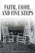 "Author Shavonne Nobles's Newly Released ""Faith, Favor, and Five Steps"" is a Sincere Lesson in Learning to Lean on a Faith in an All-Powerful God Never Thought Possible"