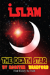 "Author Rooster Bradford's Newly Released ""Islam: The Death Star"" Carefully and Succinctly Chronicles the Conflicts and Wars of Islam"