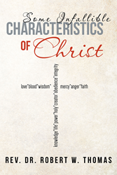 """Author Rev. Dr. Robert W. Thomas's newly released """"Some Infallible Characteristics of Christ"""" is a glimpse into the greatness of our Lord and Savior"""