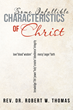 "Author Rev. Dr. Robert W. Thomas's newly released ""Some Infallible Characteristics of Christ"" is a Glimpse Into the Greatness of our Lord and Savior"