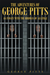 "George Pitts's Newly Released ""The Adventures Of George Pitts, An Inmate With The Birdman Of Alcatraz"" Is The Story Of A Man Who Befriends The Infamous Robert Stroud."