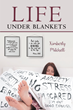 "Author Kimberly Mitchell's Newly Released ""Life Under Blankets"" is a Tell-All Guide for Facing and Conquering Mental Illness"