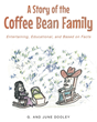 "Authors G. and June Dooley's Newly Released ""A Story of the Coffee Bean Family: Entertaining, Educational, and Based on Facts"" is Simply Delightful"