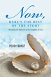 "Author Peggy Borst's Newly Released ""Now, Here's the Rest of the Story: Revealing the Mysteries of the Kingdom of God"" is Insightful"