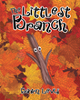 "Author Dawn Levis's Newly Released ""The Littlest Branch"" is a Heartwarming Tale about Love and Hope, Beautifully Intertwined"