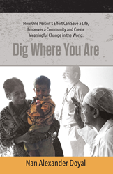 """New Book """"Dig Where You Are"""" Gives Voice to Seven Remarkable People Making a Difference in the World Today, How Others Can Too"""