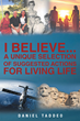 "Daniel Taddeo's new book ""I Believe..."" is a philosophical, in-depth work that delves into the meaning of life and the human psyche."