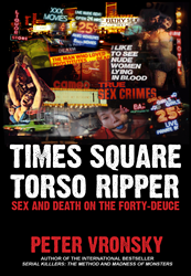 Times Square Torso Ripper Richard Cottingham: Sex and Death on the Forty-Deuce by Peter Vronsky