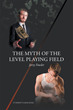 "Jerry Fowler's New Book ""The Myth Of The Level Playing Field"" Is A Well-Researched, In-Depth Work That Delves Into The Hypocrisies Of Society"