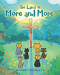 "Author Michael Brubaker's newly released ""The Land of More and More"" is a story for young and old alike to serve as a poignant reminder to share God's blessings."