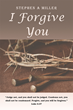 "Author Stephen Miller's newly released ""I Forgive You"" is an encouraging and uplifting story about God's desire to accept and love all of His people."