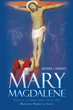 "Author Brenda Roberts's Newly Released ""Mary Magdalene: Grace is Greater than Sin"" is a Fascinating Narrative About the Life of One of Scripture's Most Well-Known Women"