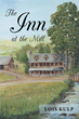 """Author Lois Kulp's Newly Released """"The Inn at the Mill"""" is a Delightful Fictional Tale of Finding Home in the Most Unlikely of Places"""