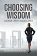 "Authors Dr. Judith Coats and Dr. David Coats's Newly Released ""Choosing Wisdom-Solomon's Proverbs Reclaimed"" Is A Fantastic Compilation Of Influential Teachings"